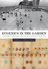 Eugenics in the Garden: Transatlantic Architecture and the Crafting of Modernity (PB)
