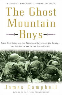 The Ghost Mountain Boys: Their Epic March and the Terrifying Battle for New Guinea--The Forgotten...