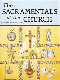 THE SACRAMENTALS OF THE CHURCH by  S. V. D Father Lovasik - Paperback - 1986 - from Mary's Used Books and Biblio.com