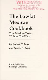 The Lowfat Mexican Cookbook True Mexican Taste Without the Waist