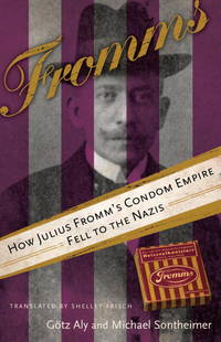 Fromms  How Julius Fromm's Condom Empire Fell to the Nazis