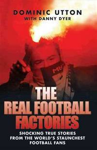 The Real Football Factories: Shocking True Stories from the World's Hardest Football Fans by  Danny  Dominic and Dyer - Paperback - Paperback - from Paddyme Books and Biblio.com