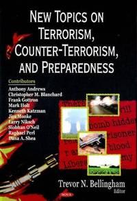 New Topics on Terrorism, Counter-Terrorism, and Preparedness