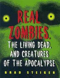 Real Zombies. The Living Dead, and Creatures of the Apocalypse by Brad Steiger - Paperback - 2010 - from QUANTUM and Biblio.com