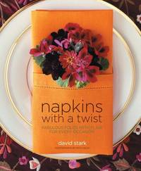 NAPKINS WITH A TWIST FABULOUS FOLDS WITH FLAIR FOR EVERY OCCASION by STARK DAVID - FIRST. - 2006 - from ardbooks and Biblio.com