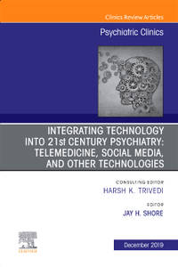 Integrating Technology into 21st Century Psychiatry: Telemedicine, Social Media, and other...