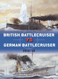 British Battlecruiser vs German Battlecruiser: 1914?16 (Duel) by  Mark Stille - Paperback - 2013 - from First Choice Books (SKU: 97188)