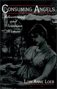 Consuming Angels: Advertising and Victorian Women,