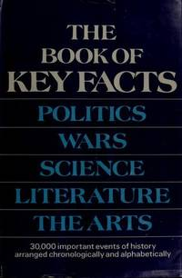 The Book of Key Facts...Politics,Wars,Science,Literature and The Arts...more Than30,000 Facts from 30,000 BC