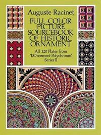 """Full-Color Picture Sourcebook of Historic Ornament  All 120 Plates from  """"L'Ornement Polychrome,"""" Series II"""