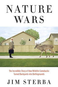 Nature Wars: The Incredible Story of How Wildlife Combacks Turned Backyards Into Battlegrounds