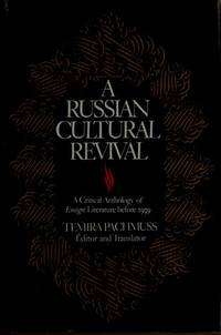 A RUSSIAN CULTURAL REVIVAL: A CRITICAL ANTHOLOGY OF EMIGRE LITERATURE BEFORE 1939 by  Temira Pachmuss - 1981 - from Ray Boas, Bookseller (SKU: BOOKS004339I)
