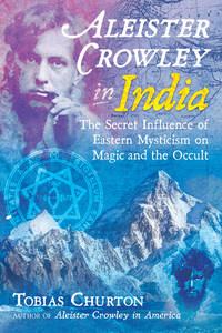 ALEISTER CROWLEY IN INDIA: The Secret Influence Of Eastern Mysticism On Magic & The Occult (H)