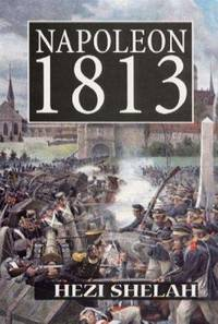 Napoleon 1813 by Yehezkel Shelah - Paperback - 2000 - from Winghale Books (SKU: 053467)