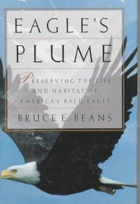 Eagle's Plume: The Struggle to Presesrve the Life and Haunts of America's Bald Eagle