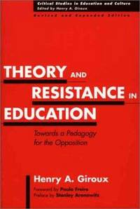 Theory and Resistance in Education: Towards a Pedagogy for the Opposition (Revised and Expanded Edition)