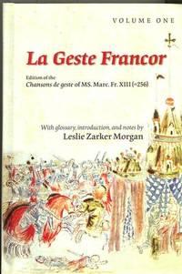 La Geste Francor: Edition of the Chansons De Geste of MS. Marc. Fr. XIII (=25