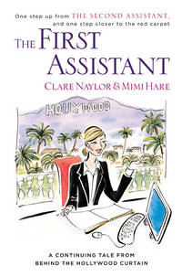 The First Assistant: A Continuing Tale from Behind the Hollywood Curtain. [1st Hardcover]