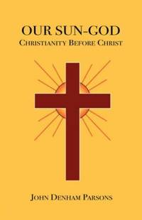 OUR SUN-GOD: Christianity Before Christ