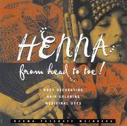 Henna : From Head to Toe..Body Decorating,Hair Coloring and Medicinal Uses