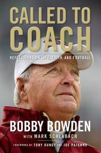 Called to Coach: Reflections on Life, Faith, and Football Bowden, Bobby; Schlabach, Mark; Dungy,...