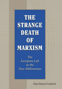 The Strange Death of Marxism: The European Left in the New Millennium by Paul Edward Gottfried - Hardcover - 2005 - from Bananafish Books and Biblio.com