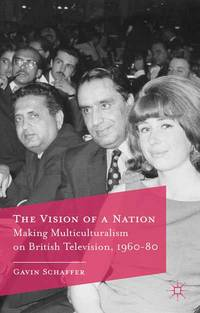 The Vision of a Nation: Making Multiculturalism on British Television, 1960-80