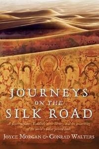 Journeys on the Silk Road: A Desert Explorer, Buddha\'s Secret Library, And The Unearthing Of The World\'s Oldest Printed Book