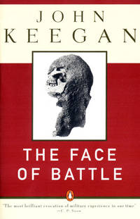 Face of Battle, the-a Study of Agincourt, Waterloo, and the Somme