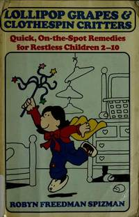 Lollipop Grapes and Clothespin Critters: Quick, On-The-Spot Remedies for Restless Children 2-10