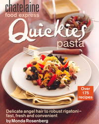 Quickies Pasta : Delicate Angel Hair to Robust Rigatoni--Fast, Fresh and Convenient (Chatelaine...