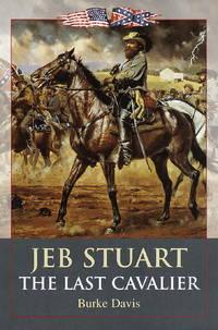 JEB STUART: THE LAST CAVALIER by  Burke Davis - Hardcover - Book Club Edition - 1988 - from Novel Ideas Books (SKU: 103967)