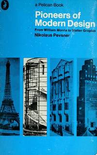 Pioneers of Modern Design: From William Morris to Walter Gropius (Pelican Books) by Nikolaus Pevsner - Paperback - from Discover Books (SKU: 3382046710)