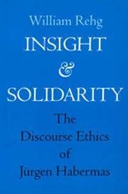 Insight and Solidarity: The Discourse Ethics of Jürgen Habermas (Philosophy, Social Theory,...
