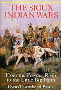 The Sioux Indian Wars, from the Powder River to the Little Big Horn