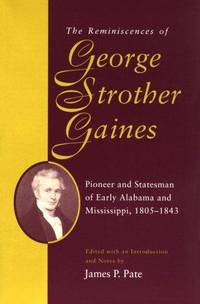 The Reminiscences of George Strother Gaines: Pioneer and Statesman of Early Alabama and Mississippi, 1805-43 (Library of Alabama Classics)