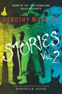 Dorothy Must Die Stories Volume 2: Heart of Tin, The Straw King, Ruler of Beasts (Dorothy Must...