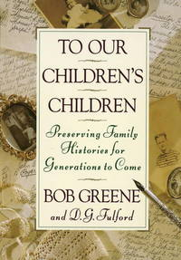 To Our Children's Children  Preserving Family Histories for Generations to  Come