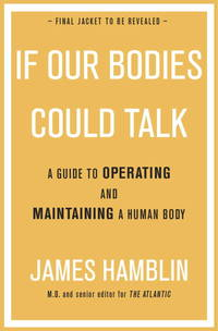 If Our Bodies Could Talk: A Guide to Operating and Maintaining a Human Body by  James Hamblin - Hardcover - 2016-12-27 - from paisan626 and Biblio.com