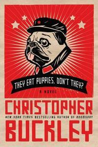 They Eat Puppies, Don't They? by  Christopher Buckley - First Edition/First Printing - 2012 - from Gene The Book Peddler  (SKU: 027618)