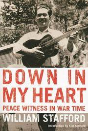 Down in My Heart: Peace Witness in War Time (Northwest Reprints) by William Stafford - Paperback - from Better World Books  and Biblio.co.uk