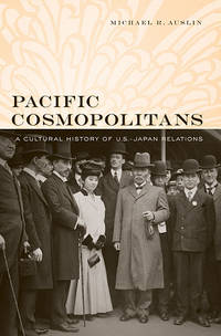 Pacific Cosmopolitans: A Cultural History of U.S.-Japan Relations by  Michael R Auslin - Hardcover - 2011 - from Judd Books (SKU: d24771)