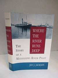 Where the River Runs Deep: The Story of a Mississippi River Pilot