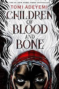 Children of Blood and Bone (Legacy of Orisha) by  Tomi Adeyemi - First Edition - 2018-03-06 - from Flip Your Wig and Biblio.com