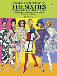 Great Fashion Designs of the Sixties 32 Haute Couture Costumes By  Courreges, Balmain, saint-Laurent and Others