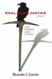 Coal Camp Justice: Two Wrongs Make a Right. A Novel
