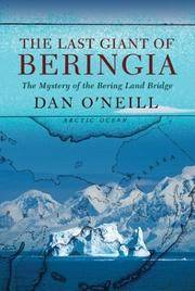 The Last Giant of Beringia the Mystery of the Bering Land Bridge