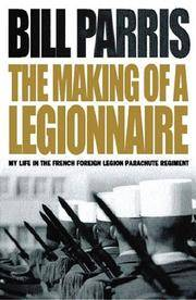 The Making of a Legionnaire: My Life in the French Foreign Legion Parachute Regiment. [paperback].
