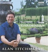The Royal Gardeners - the History Of Britan's Royal Gardens