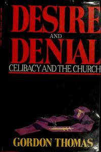 Desire and Denial  Celibacy and the Church by  Gordon Thomas - First Edition - 1986 - from Carlson Turner Books and Biblio.com